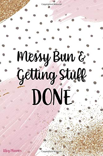 Messy Bun & Getting Stuff Done: Blog Planner Notebook Journal Composition Blank Lined Diary Notepad 120 Pages Paperback
