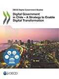 Digital Government in Chile - A Strategy to Enable Digital Transformation (OECD digital government studies)