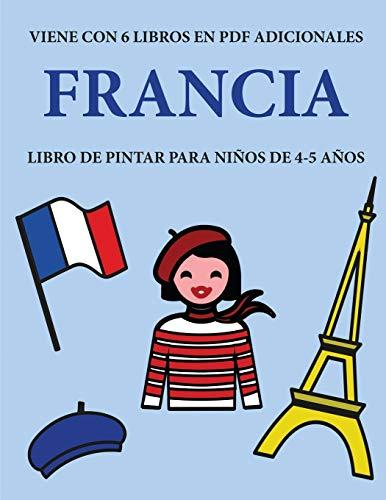 Libro de pintar para niños de 4-5 años. (Francia): Este libro tiene 40 páginas para colorear sin estrés, para reducir la frustración y mejorar la ... el control del lápiz y ejercitar sus ha