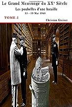 Tome 5 : Les poubelles d'une bataille: 15 - 19 mai 1940 (Le grand mensonge du XXe siècle) (Volume 5) (French Edition)
