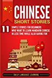 Chinese Short Stories: 11 Simple Stories for Beginners Who Want to Learn Mandarin Chinese in Less Time While Also Having Fun