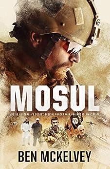 Mosul: Australia's secret war inside the ISIS caliphate by [Ben Mckelvey]