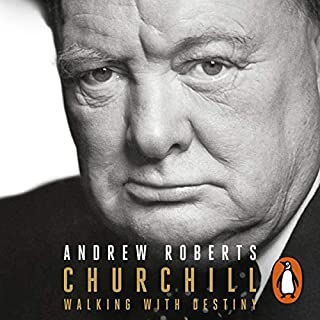Churchill     Walking with Destiny              By:                                                                                                                                 Andrew Roberts                               Narrated by:                                                                                                                                 Stephen Thorne                      Length: 50 hrs and 28 mins     200 ratings     Overall 4.9