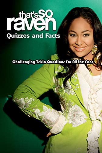 That's So Raven Quizzes and Facts: Challenging Trivia Questions For All the Fans: That's So Raven Trivia (English Edition)