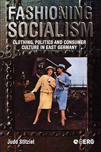 Fashioning Socialism: Clothing, Politics and Consumer Culture in East Germany