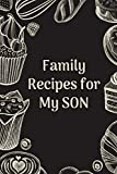 Family Recipes For My Son: Notebook/Recipe Journal, Blank Cookbook Recipes & Notes to write in Recipe, Size 6x9 Inches 120 Pages (Blank Recipe Book)