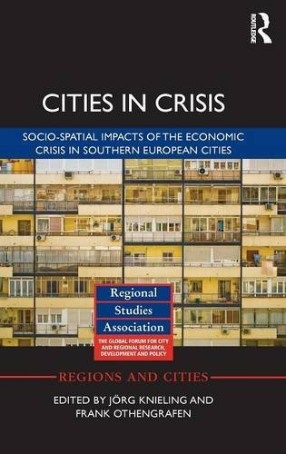 Cities in Crisis: Socio-spatial impacts of the economic crisis in Southern European cities (Regions and Cities, Band 90)