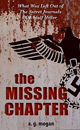 The Missing Chapter: What Was Left Out of The Secret Journals Of Adolf Hitler (English Edition)