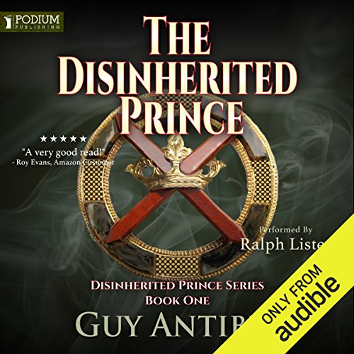 The Disinherited Prince     The Disinherited Prince Series, Book 1              By:                                                                                                                                 Guy Antibes                               Narrated by:                                                                                                                                 Ralph Lister                      Length: 12 hrs and 15 mins     7 ratings     Overall 4.0