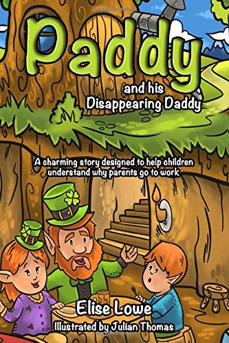 Book: Paddy and his Disappearing Daddy - A charming story designed to help children understand why parents go to work by Elise Lowe