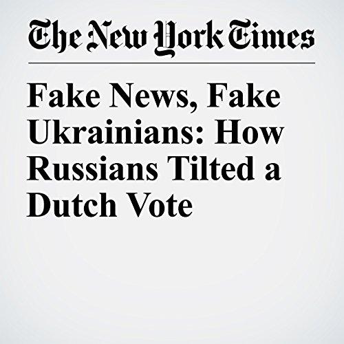 Fake News, Fake Ukrainians: How Russians Tilted a Dutch Vote copertina