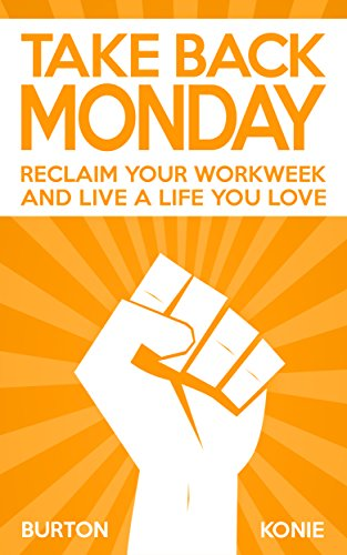 Take Back Monday: Reclaim your workweek and live a life you love. (English Edition)