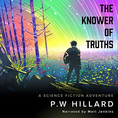 The Knower of Truths (A Science Fiction Adventure Novel) Audiobook By P.W Hillard cover art