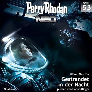 Gestrandet in der Nacht     Perry Rhodan NEO 53              Autor:                                                                                                                                 Oliver Plaschka                               Sprecher:                                                                                                                                 Hanno Dinger                      Spieldauer: 5 Std. und 40 Min.     24 Bewertungen     Gesamt 4,5