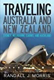 Traveling Australia and New Zealand: Sydney, Melbourne, Cairns, and Auckland (World Travels) (Volume 9)