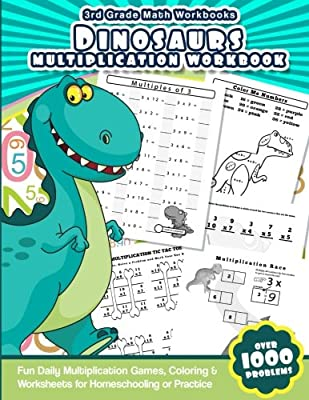 3rd Grade Math Workbooks Dinosaurs Multiplication Workbook: Fun Daily Multiplication Games, Coloring & Worksheets for Homeschooling or Practice from CreateSpace Independent Publishing Platform