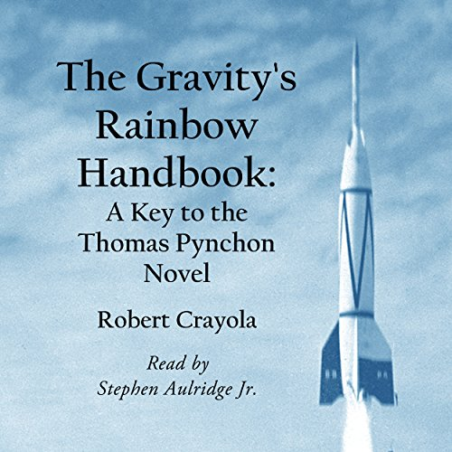 The Gravity's Rainbow Handbook     A Key to the Thomas Pynchon Novel              By:                                                                                                                                 Robert Crayola                               Narrated by:                                                                                                                                 Stephen Paul Aulridge Jr.                      Length: 1 hr and 50 mins     32 ratings     Overall 4.1