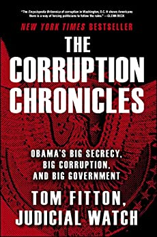 The Corruption Chronicles: Obama's Big Secrecy, Big Corruption, and Big Government by [Tom Fitton]