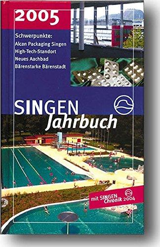 SINGEN Jahrbuch 2005: Aluminium-Verpackungsindustrie ALCAN Packaging, High Tech Standort Singen (Hohentwiel), Neues Aachbad, Bärenstarke Bärenstadt; Mit SINGEN Chronik 2004