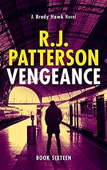 Vengeance (A Brady Hawk Novel Book 16) by [R.J. Patterson]