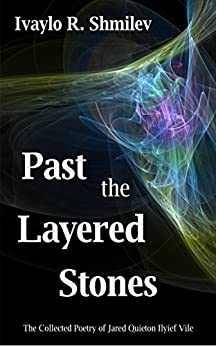 Past the Layered Stones: The Collected Poetry of Jared Quieton Ilyief Vile by [Ivaylo Shmilev]