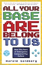 All Your Base Are Belong to Us: How Fifty Years of Videogames Conquered Pop Culture (English Edition)