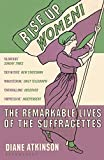 Rise Up Women!: The Remarkable Lives of the Suffragettes - Dr Diane Atkinson
