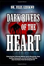 DARK RIVERS OF THE HEART: Elaborating How To Overcome Addiction Such As Masturbation, Drugs, Gambling, Homosexuality, Lust...