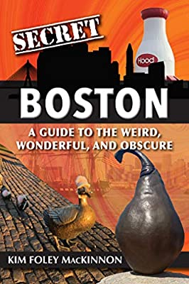 Secret Boston: A Guide to the Weird, Wonderful, and Obscure by Reedy Press