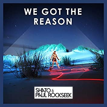 We Got the Reason