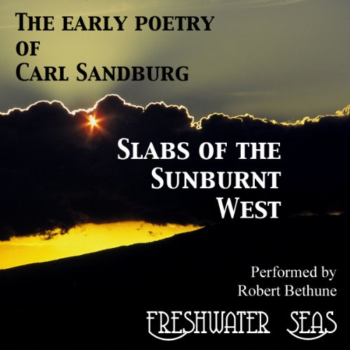 The Early Poetry of Carl Sandburg: Slabs of the Sunburnt West audiobook cover art