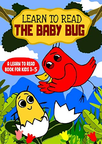 Learn to Read : The Baby Bug - A Learn to Read Book for Kids 3-5: An early reading book for kindergarten kids and preschoolers (Learn to Read Happy Bird 2) (English Edition)