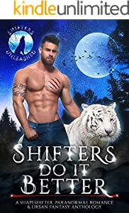 Shifters Do It Better: A Shapeshifter Paranormal Romance & Urban Fantasy Anthology (Shifters Unleashed)