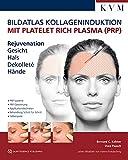 Bildatlas Kollageninduktion mit Platelet Rich Plasma (PRP): Rejuvenation Gesicht - Hals - Dekolleté - Hände - Uwe Paasch