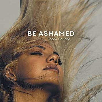 Be Ashamed