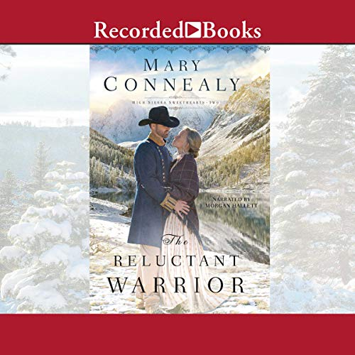 The Reluctant Warrior     High Sierra Sweethearts, Book 3              By:                                                                                                                                 Mary Connealy                               Narrated by:                                                                                                                                 Morgan Hallett                      Length: 8 hrs     Not rated yet     Overall 0.0