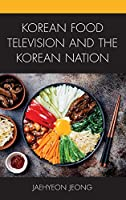 Korean Food Television and the Korean Nation (Korean Communities Across the World)