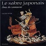le sabre japonais, ame du samourai by Gregory Irvine(2003-11-08) - Adverbum - 01/01/2003