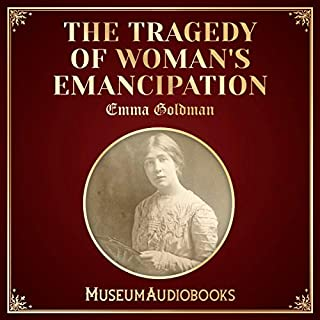 The Tragedy of Woman's Emancipation                   By:                                                                                                                                 Emma Goldman                               Narrated by:                                                                                                                                 Jean Norman                      Length: 23 mins     Not rated yet     Overall 0.0
