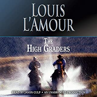 The High Graders     A Novel              By:                                                                                                                                 Louis L'Amour                               Narrated by:                                                                                                                                 Jason Culp                      Length: 6 hrs and 13 mins     Not rated yet     Overall 0.0