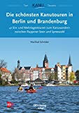 Die schönsten Kanutouren in Berlin und Brandenburg: 41 Ein- und Mehrtagestouren zum Kanuwandern zwischen Ruppiner Seen und Spreewald (Top Kanu-Touren) (German Edition)