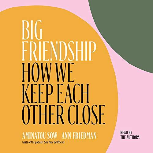 Big Friendship Audiobook By Aminatou Sow,                                                                                        Ann Friedman cover art