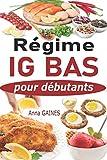 Régime IG bas pour débutants: Guide pratique de la cuisine IG bas super facile avec 45 recettes IG bas pour tous les jours ; Manger mieux pour vivre mieux (livre indice glycémique bas)
