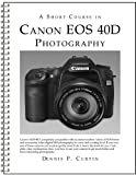 A Short Course in Canon EOS 40D Photography book/ebook