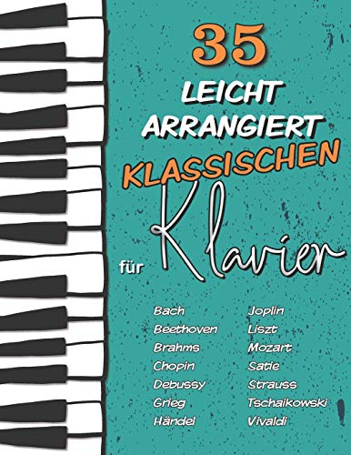 35 Leicht Arrangiert Klassischen für Klavier: Chopin, Bach, Beethoven, Tschaikowski, Mozart, Liszt, Debussy, Grieg, Satie, Joplin, Händel, Strauss, Vivaldi