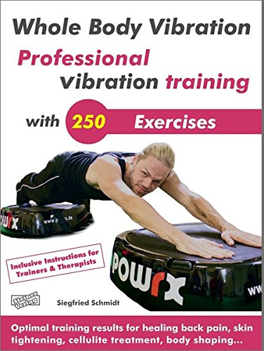Whole Body Vibration. Professional Vibration Training with 250 Exercises: Optimal Training Results for Healing Back Pain, Skin Tightening, Cellulite Treatment, Body Shaping