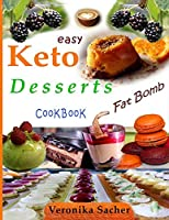 Keto Desserts: 90 Easy delicious Recipes to lose weight eating food every time, without losing Life energy