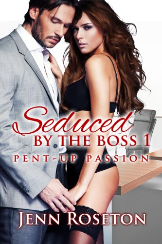 Book: Seduced By The Boss 1 - Pent-Up Passion by Jenn Roseton