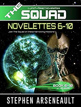 THE SQUAD 6-10: (Novelettes 6-10) (THE SQUAD Series Book 2) by [Stephen Arseneault]