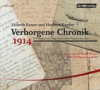 Verborgene Chronik 1914                   Autor:                                                                                                                                 Herbert Kapfer,                                                                                        Lisbeth Exner                               Sprecher:                                                                                                                                 Wolfgang Condrus,                                                                                        Meike Droste                      Spieldauer: 7 Std. und 42 Min.     20 Bewertungen     Gesamt 4,3